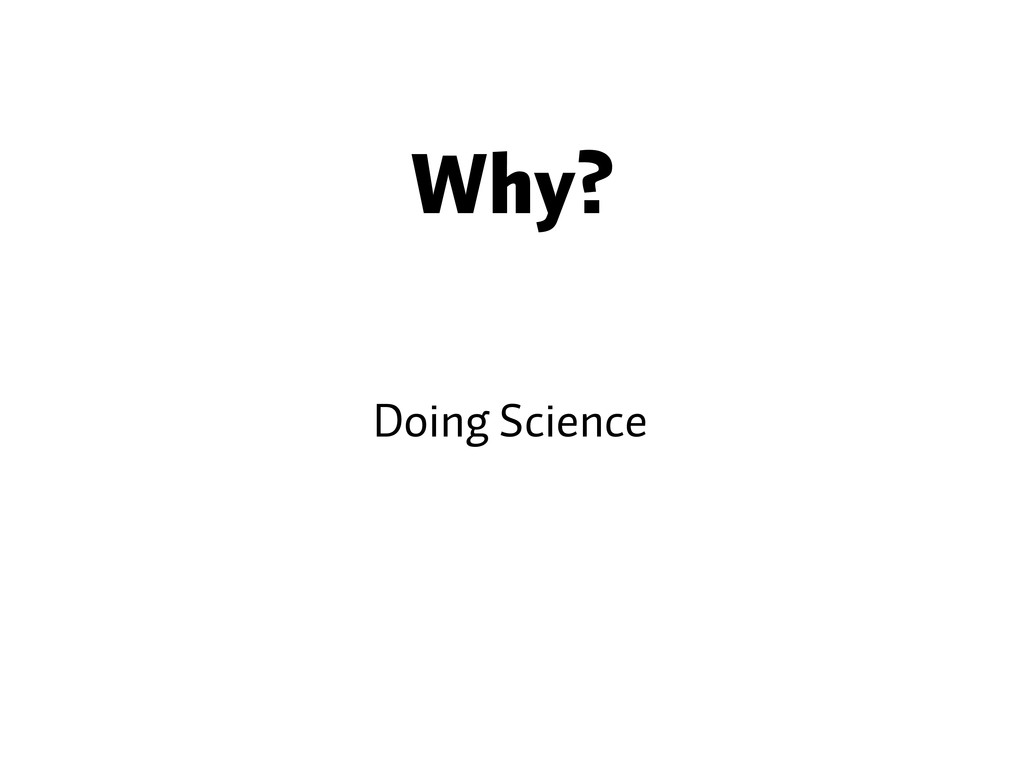 Why? Doing Science