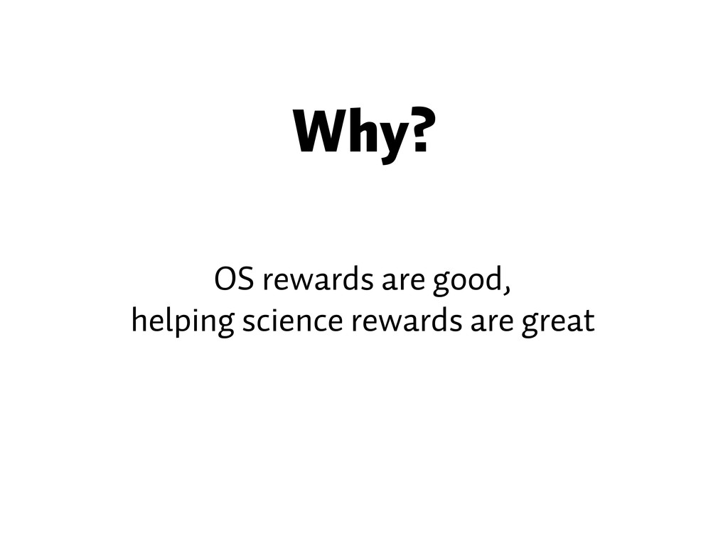 Why? OS rewards are good, helping science rewar...