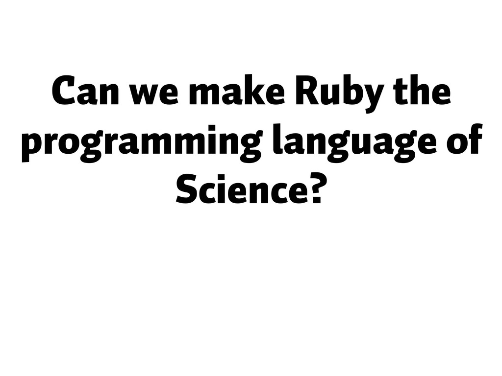 Can we make Ruby the programming language of Sc...
