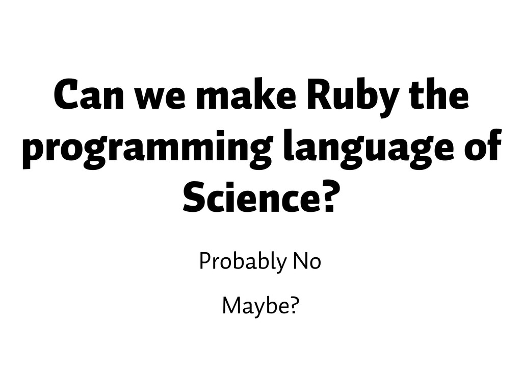 Probably No Maybe? Can we make Ruby the program...