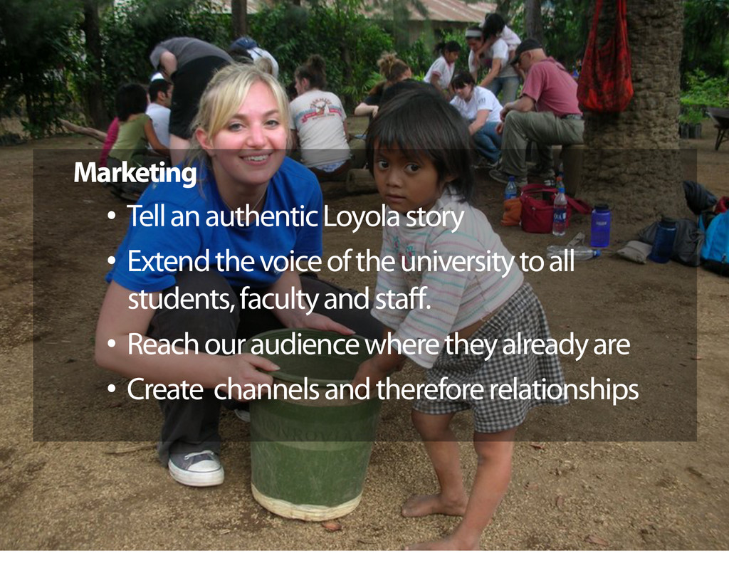 Marketing •  Tell an authentic Loyola story •  ...