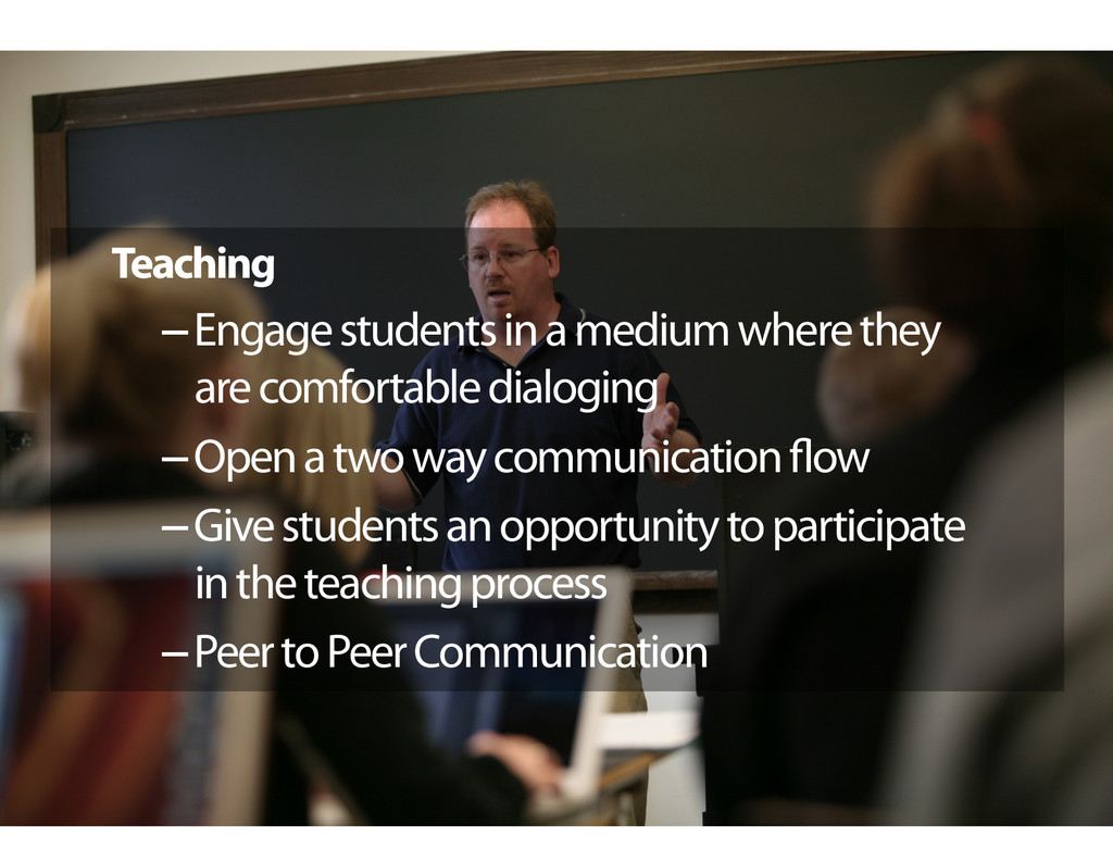 Teaching – Engage students in a medium where th...