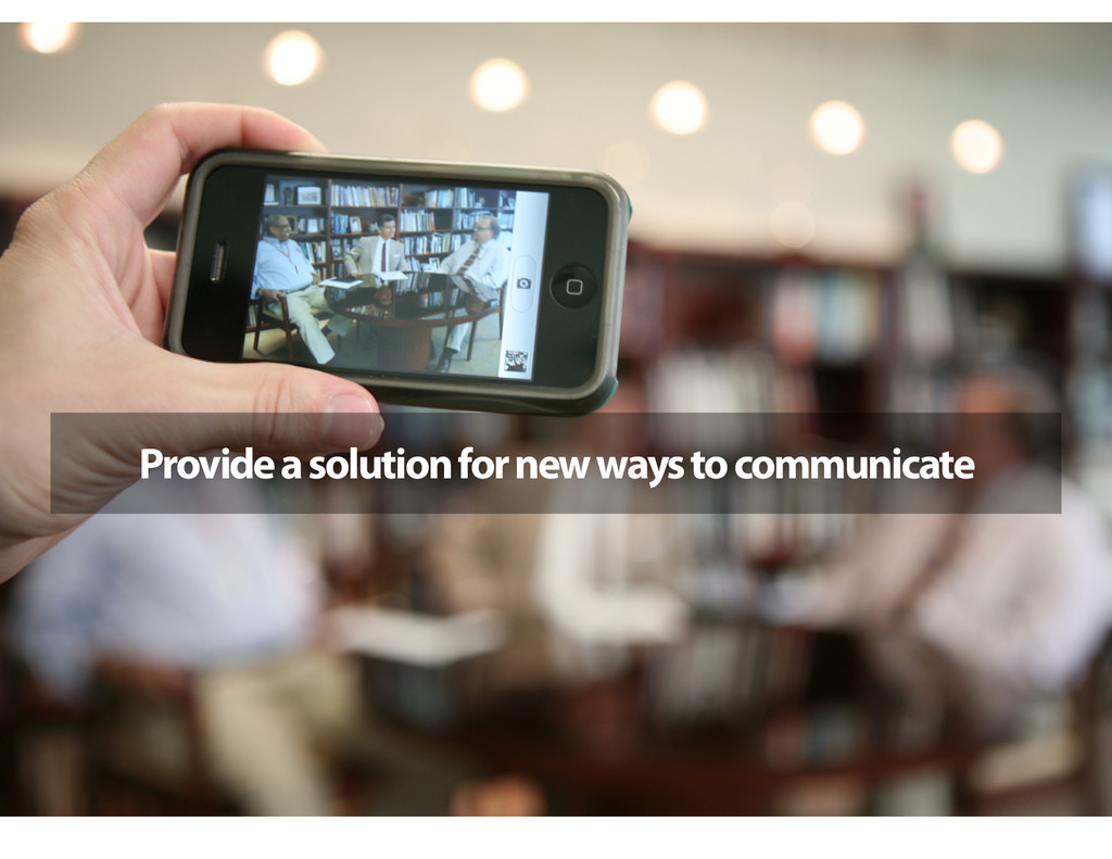 Provide a solution for new ways to communicate