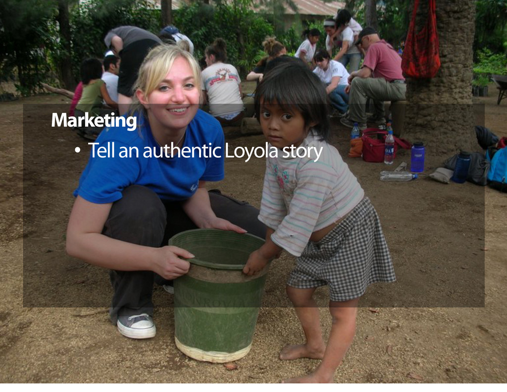 Marketing •  Tell an authentic Loyola story