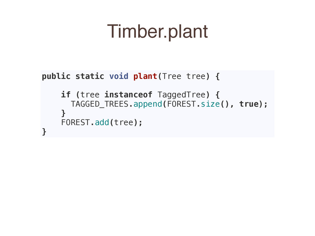 Timber.plant public static void plant(Tree tree...