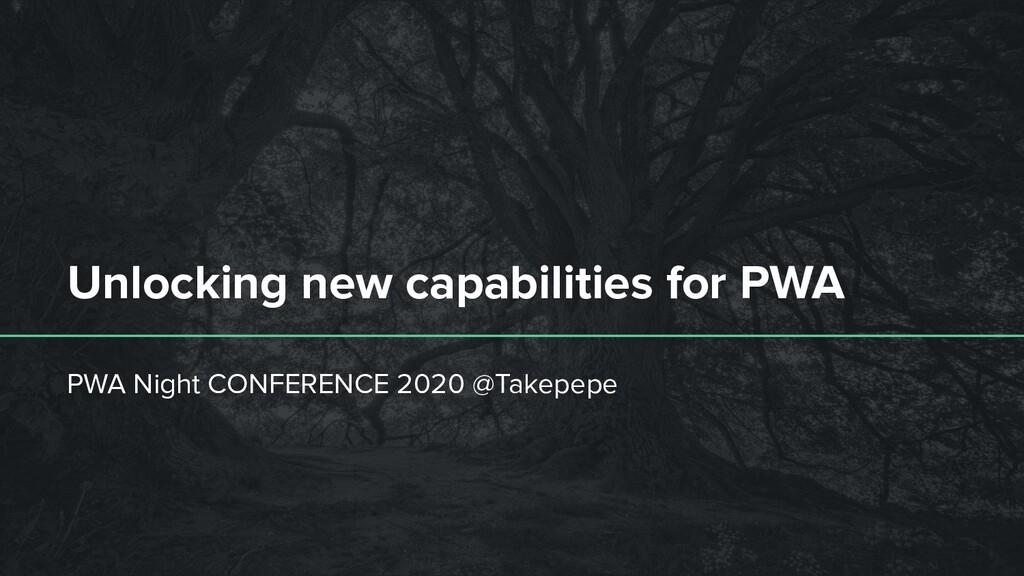 Unlocking new capabilities for PWA PWA Night CO...