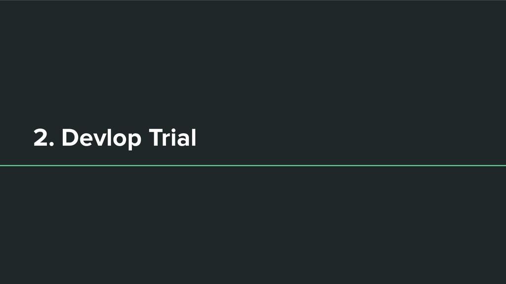 2. Devlop Trial