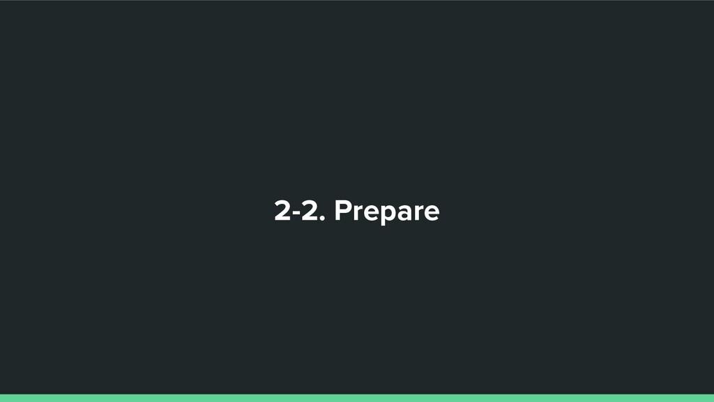 2-2. Prepare