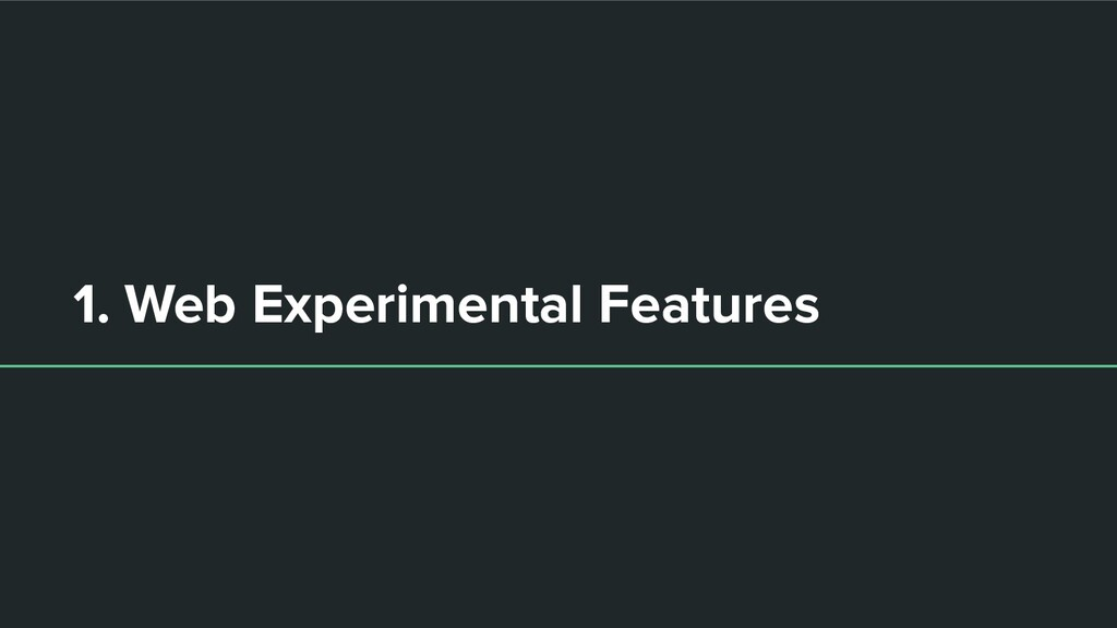 1. Web Experimental Features