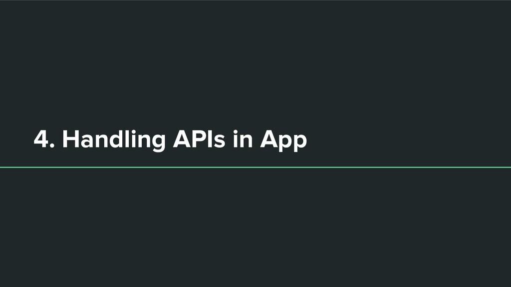 4. Handling APIs in App