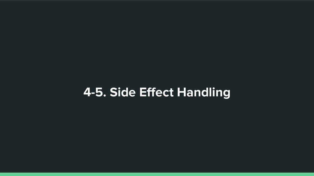 4-5. Side Effect Handling