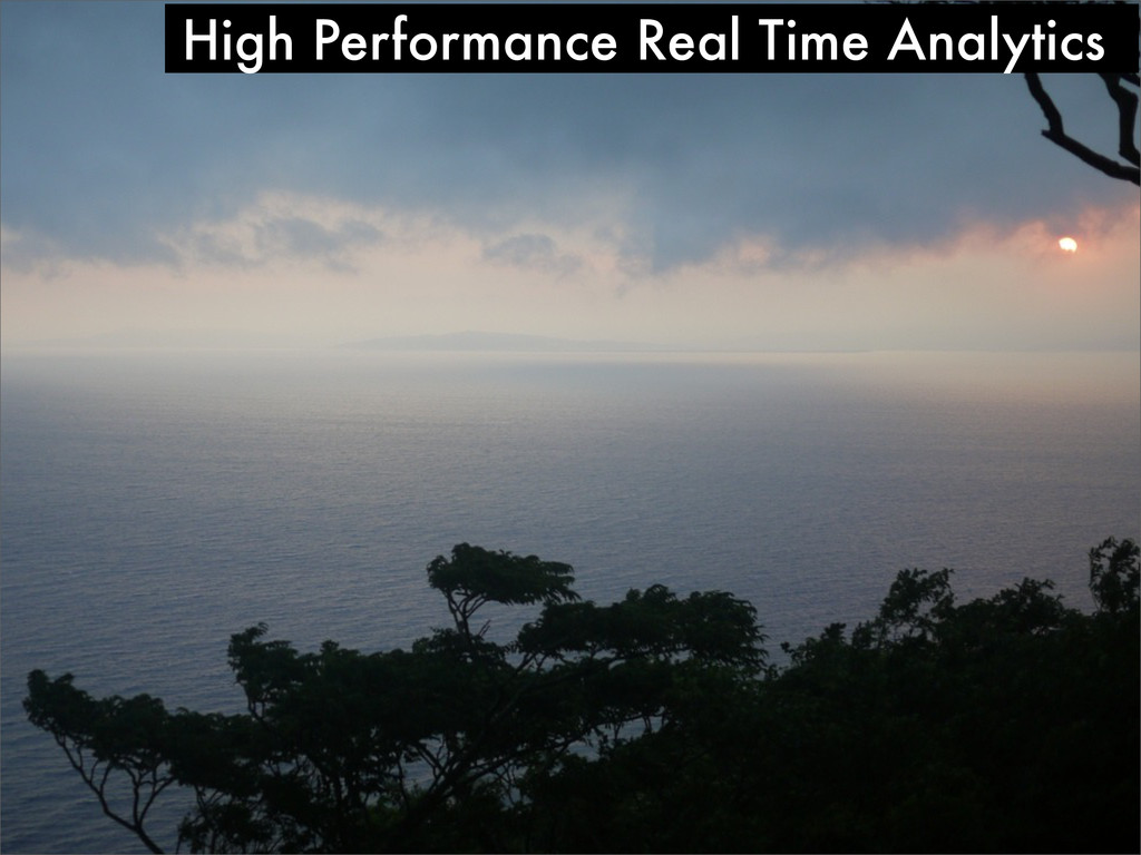 High Performance Real Time Analytics