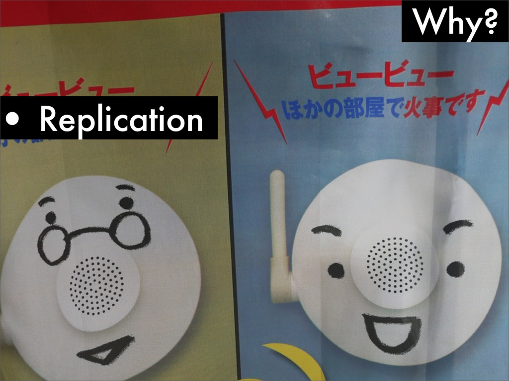 Why? • Replication
