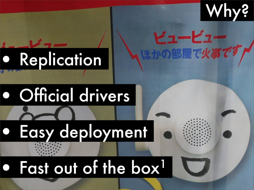 Why? • Replication • Official drivers • Easy dep...
