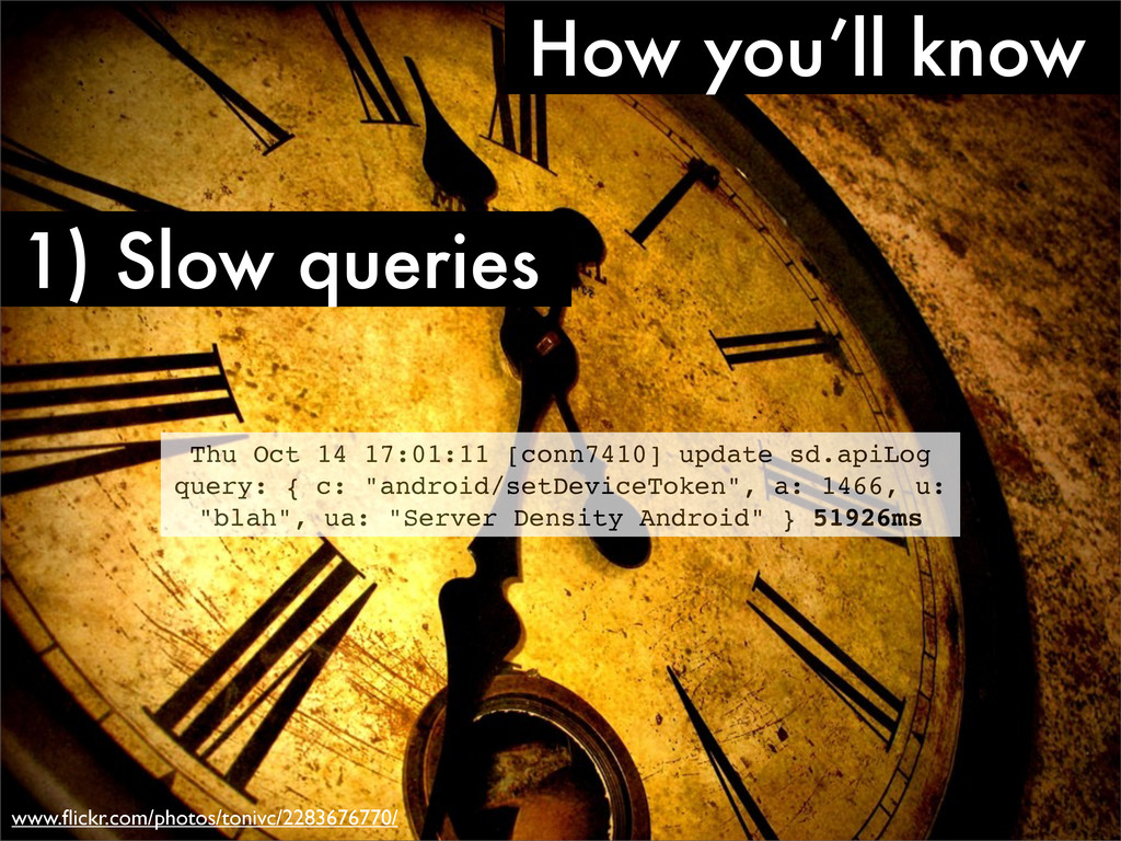 How you'll know 1) Slow queries Thu Oct 14 17:0...
