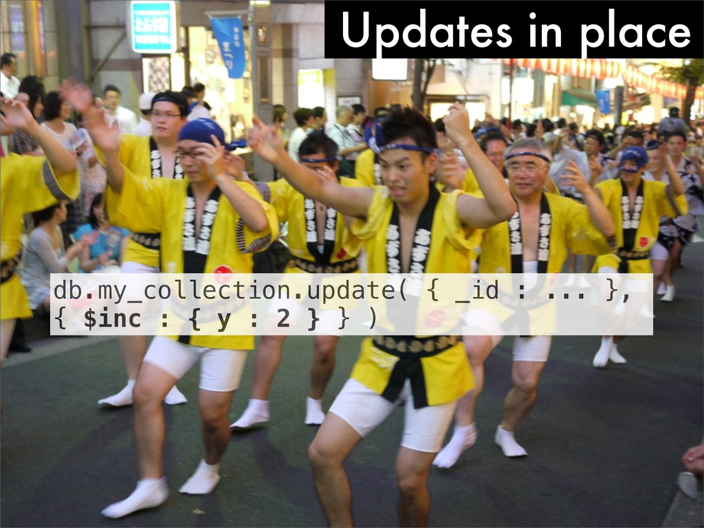 Updates in place db.my_collection.update( { _id...