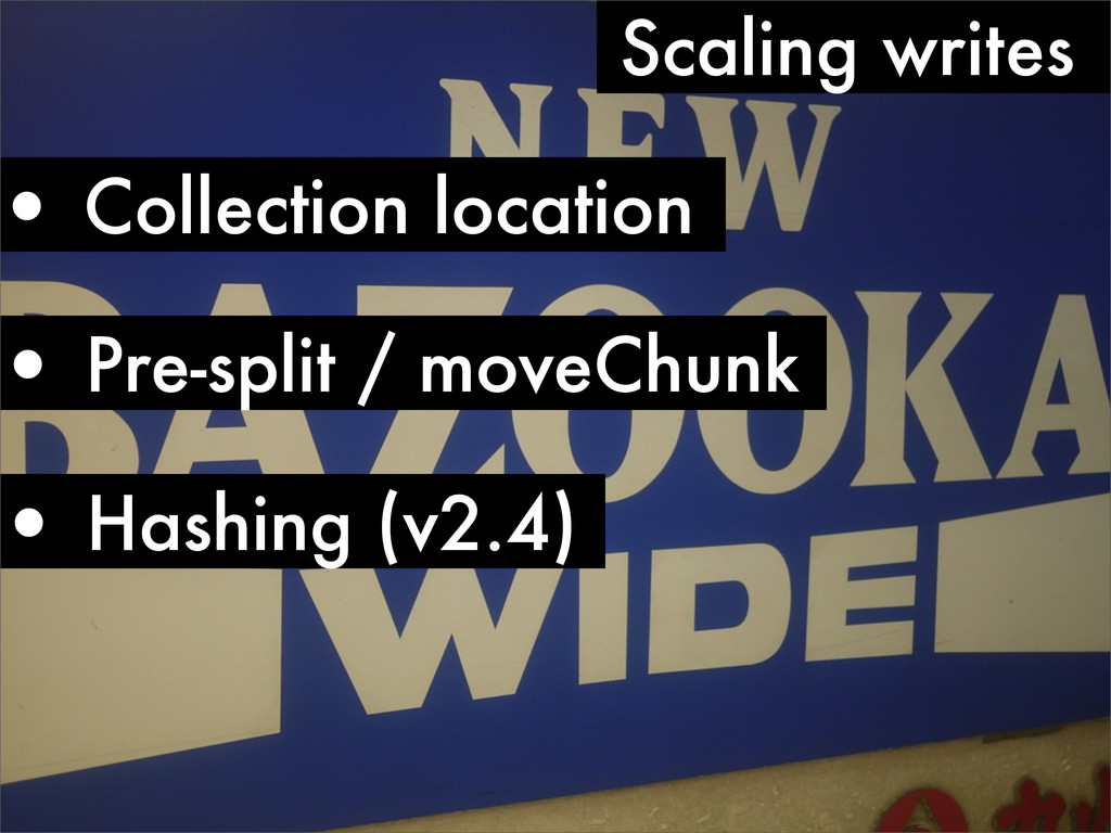 • Collection location Scaling writes • Hashing ...