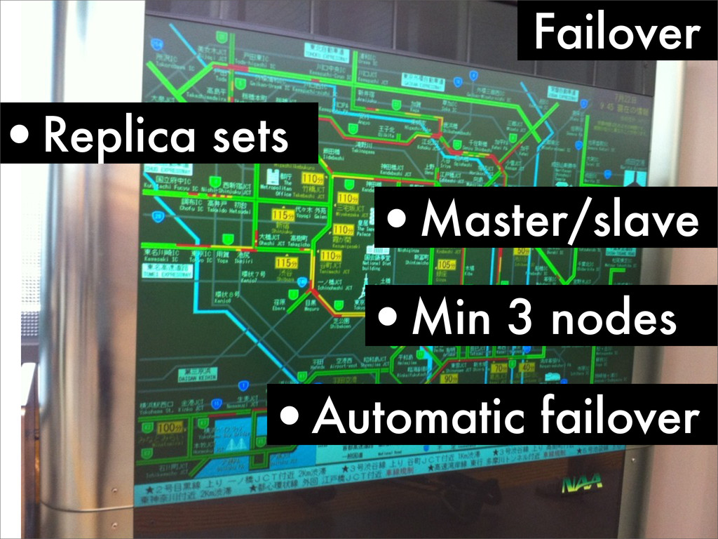 Failover •Replica sets •Min 3 nodes •Master/sla...