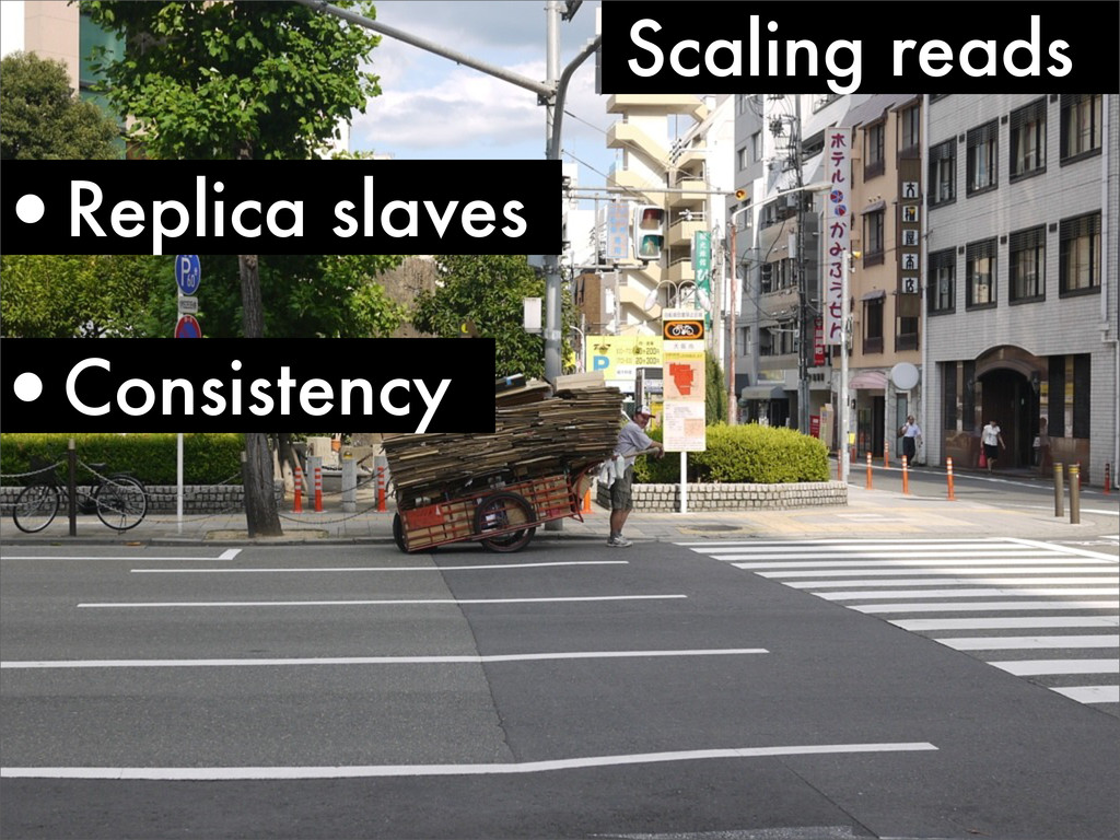 Scaling reads •Replica slaves •Consistency