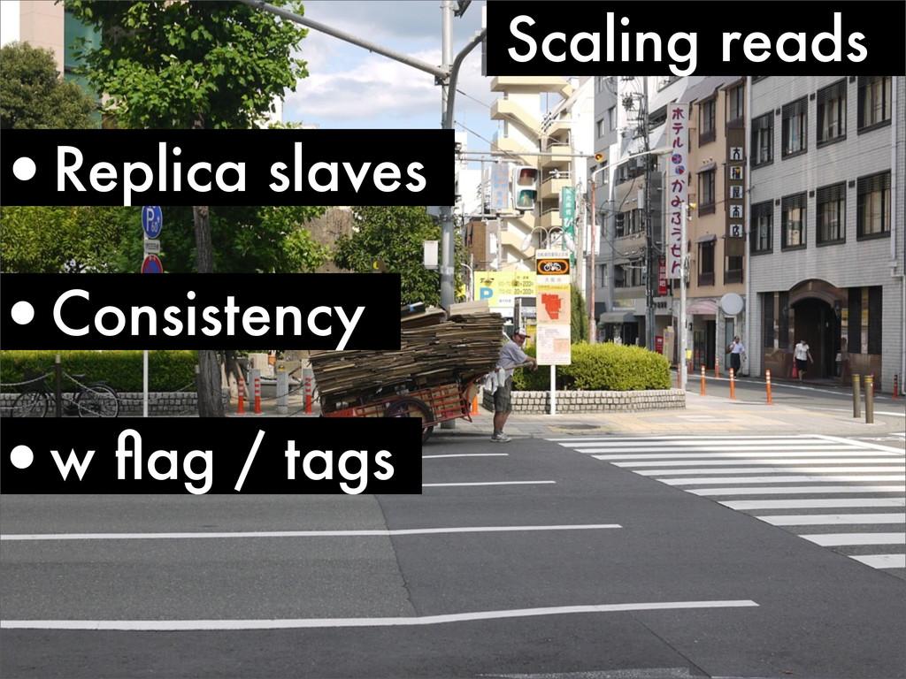 •Replica slaves Scaling reads •Consistency •w fl...