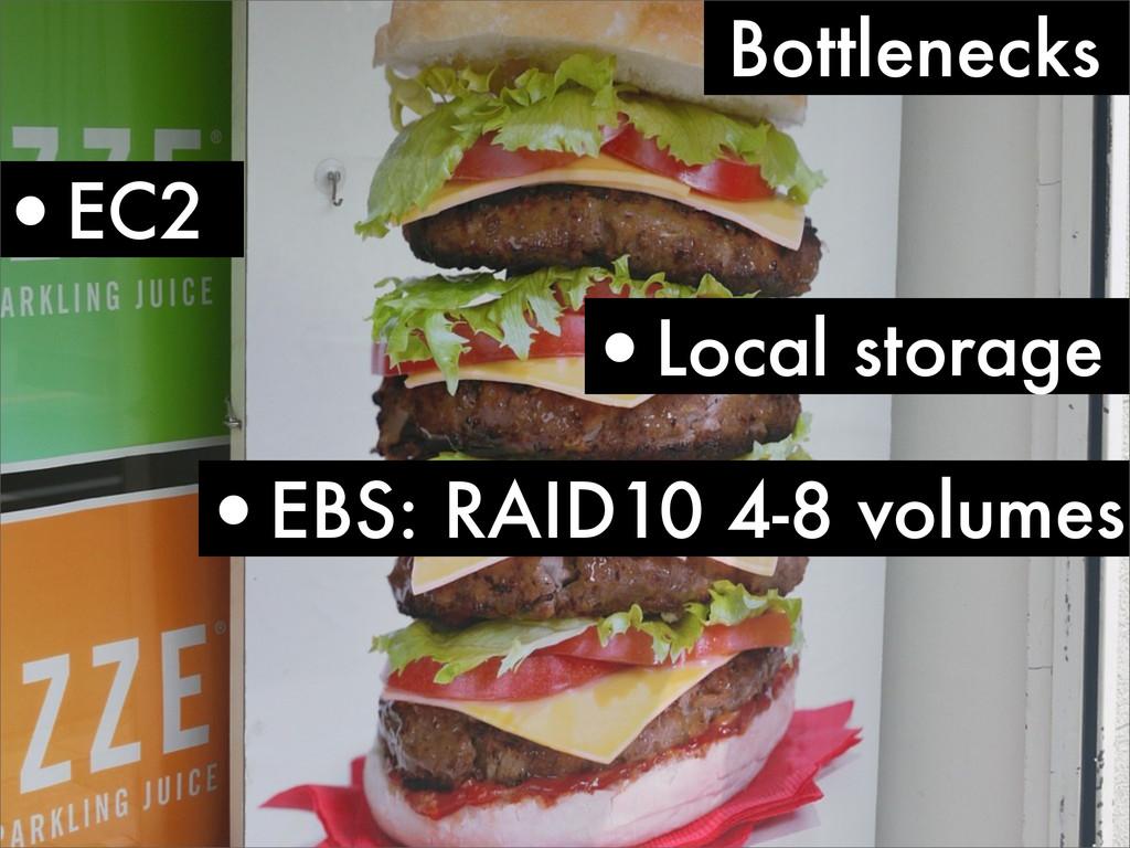 Bottlenecks •EC2 •EBS: RAID10 4-8 volumes •Loca...