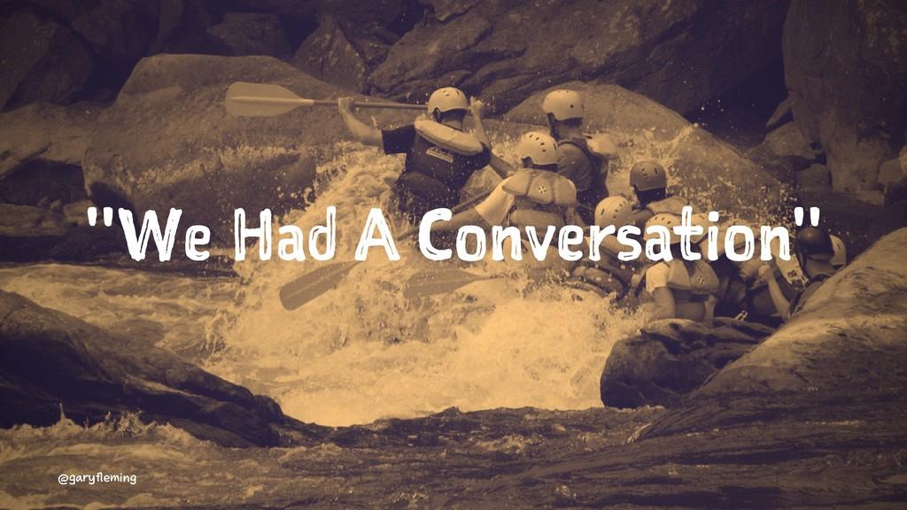 """""""We Had A Conversation"""" @garyfleming"""