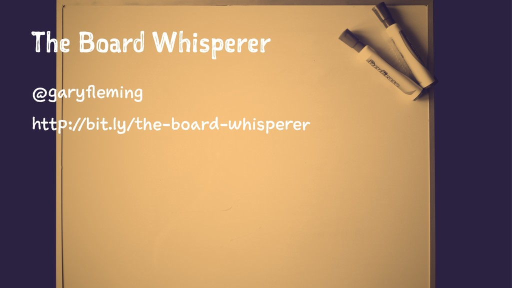 The Board Whisperer @garyfleming http://bit.ly/...