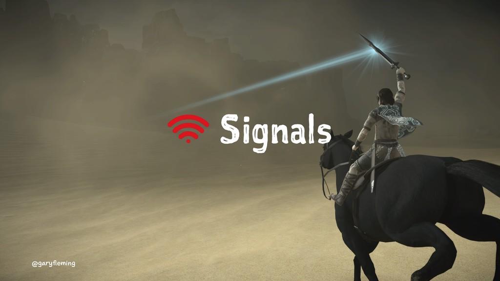Signals @garyfleming