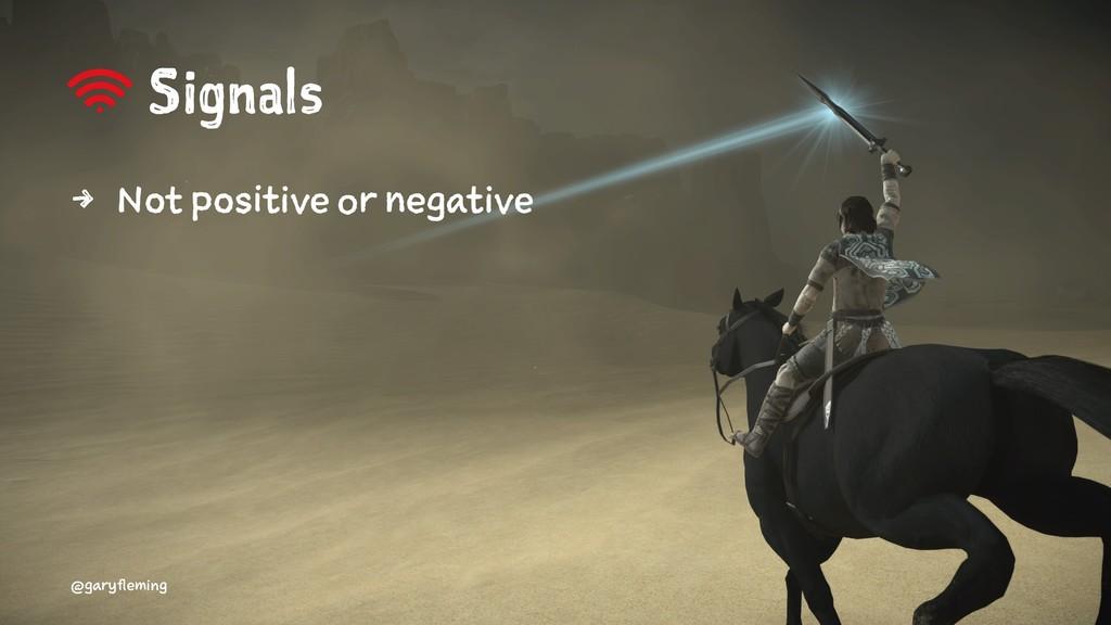 Signals 4 Not positive or negative @garyfleming
