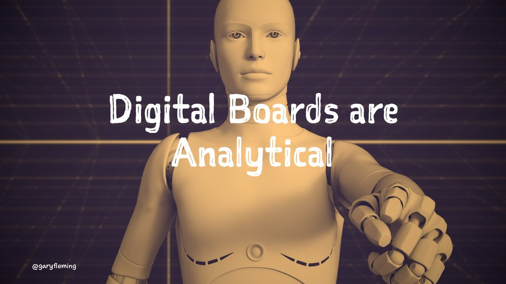 Digital Boards are Analytical @garyfleming