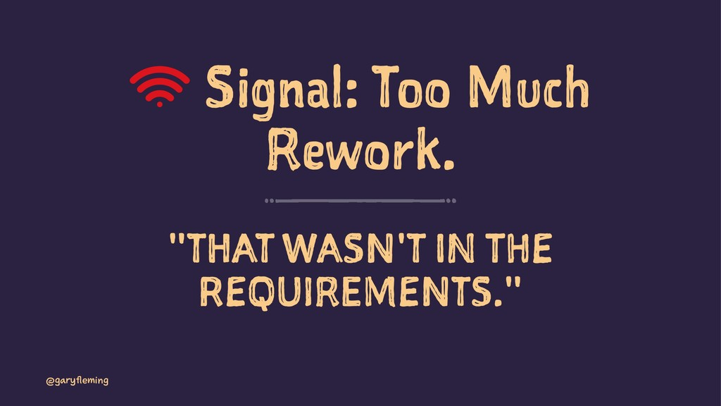 "Signal: Too Much Rework. ""THAT WASN'T IN THE RE..."