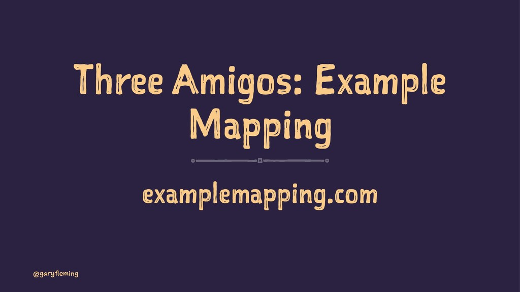 Three Amigos: Example Mapping examplemapping.co...