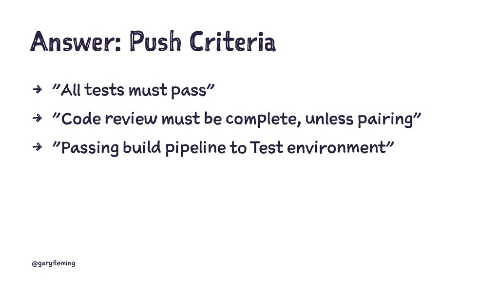 """Answer: Push Criteria 4 """"All tests must pass"""" 4..."""