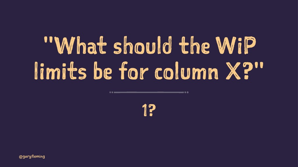 """What should the WiP limits be for column X?"" 1..."