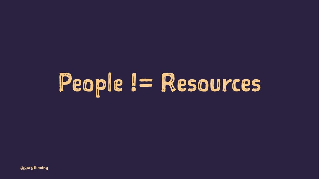 People != Resources @garyfleming