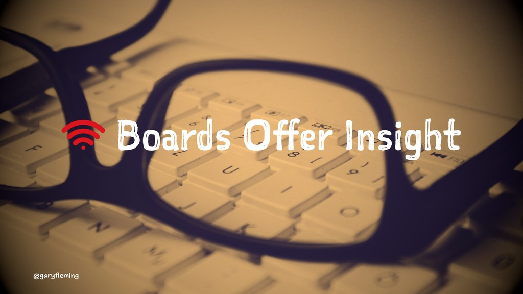 Boards Offer Insight @garyfleming
