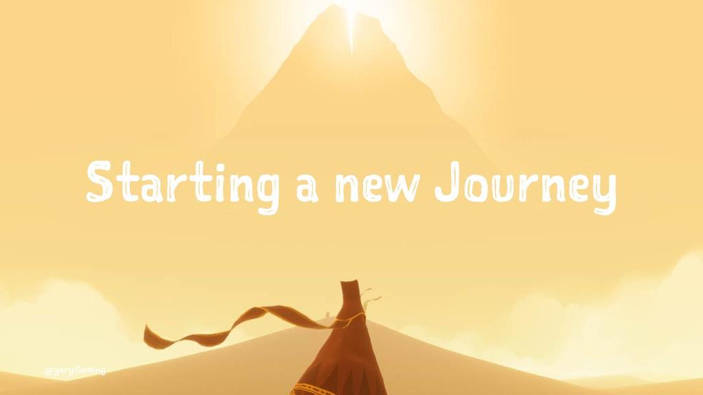Starting a new Journey @garyfleming