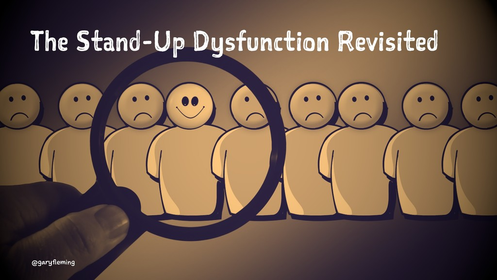 The Stand-Up Dysfunction Revisited @garyfleming
