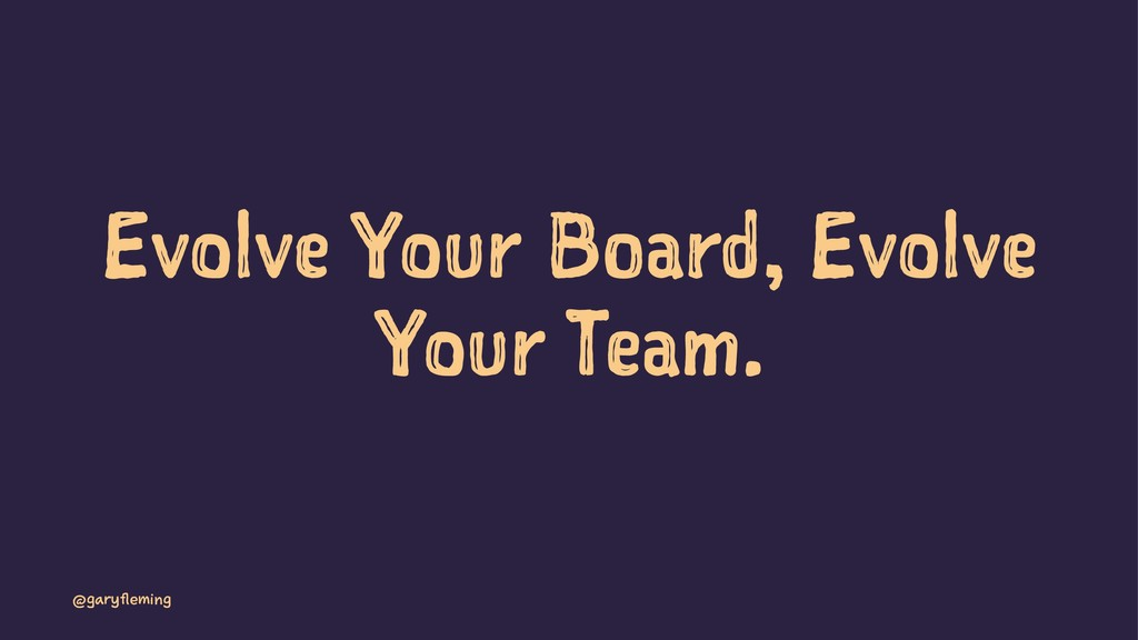 Evolve Your Board, Evolve Your Team. @garyflemi...