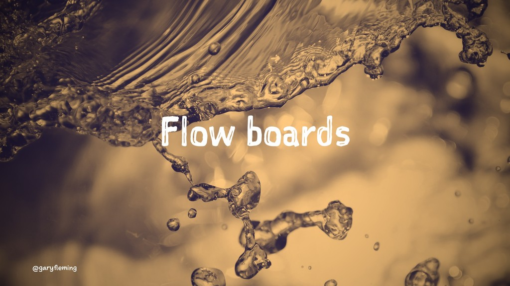 Flow boards @garyfleming