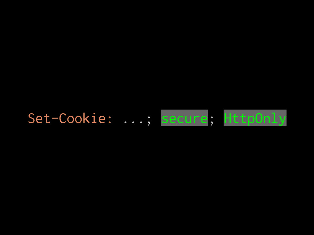 Set-Cookie: ...; secure; HttpOnly