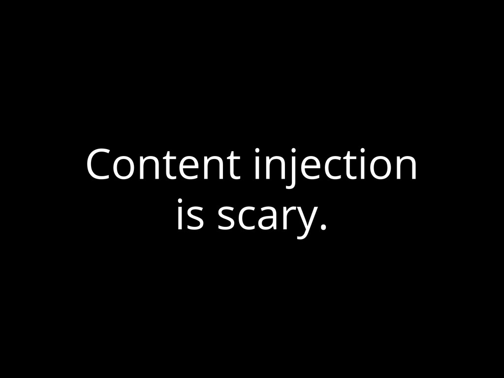 Content injection is scary.