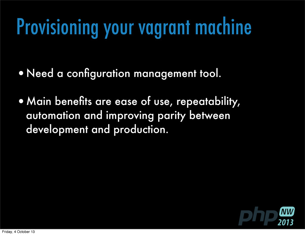 Provisioning your vagrant machine •Need a config...