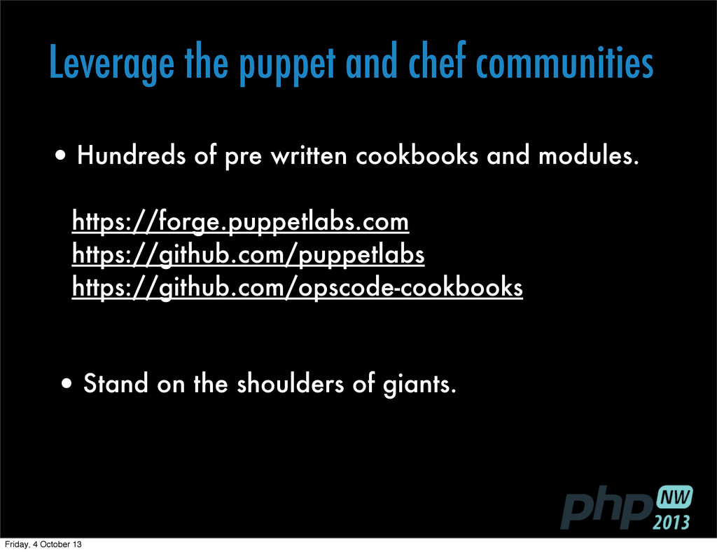 Leverage the puppet and chef communities •Stand...