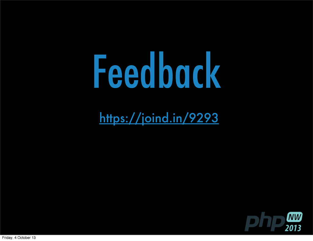 Feedback https://joind.in/9293 Friday, 4 Octobe...
