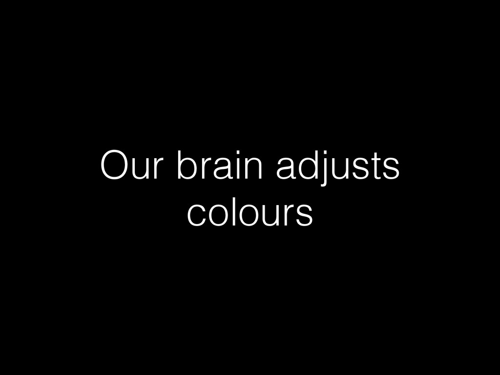 Our brain adjusts colours