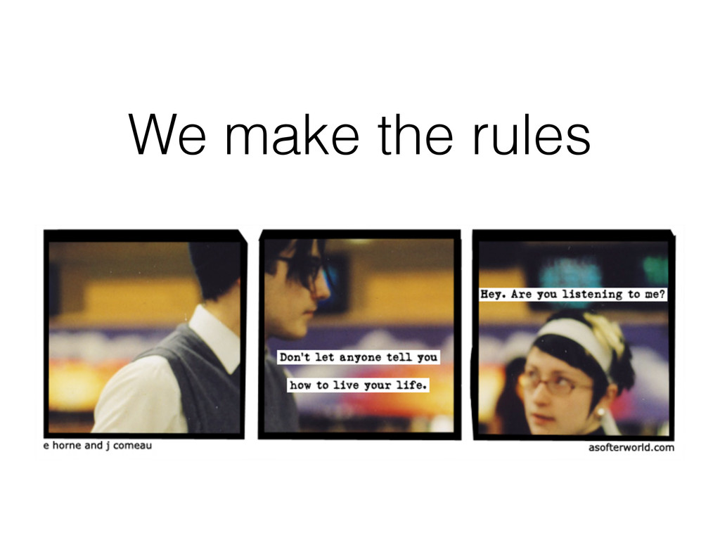 We make the rules
