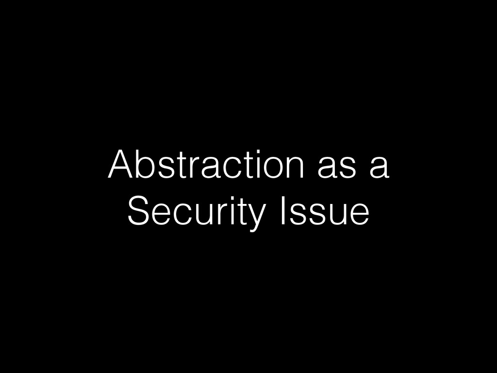 Abstraction as a Security Issue