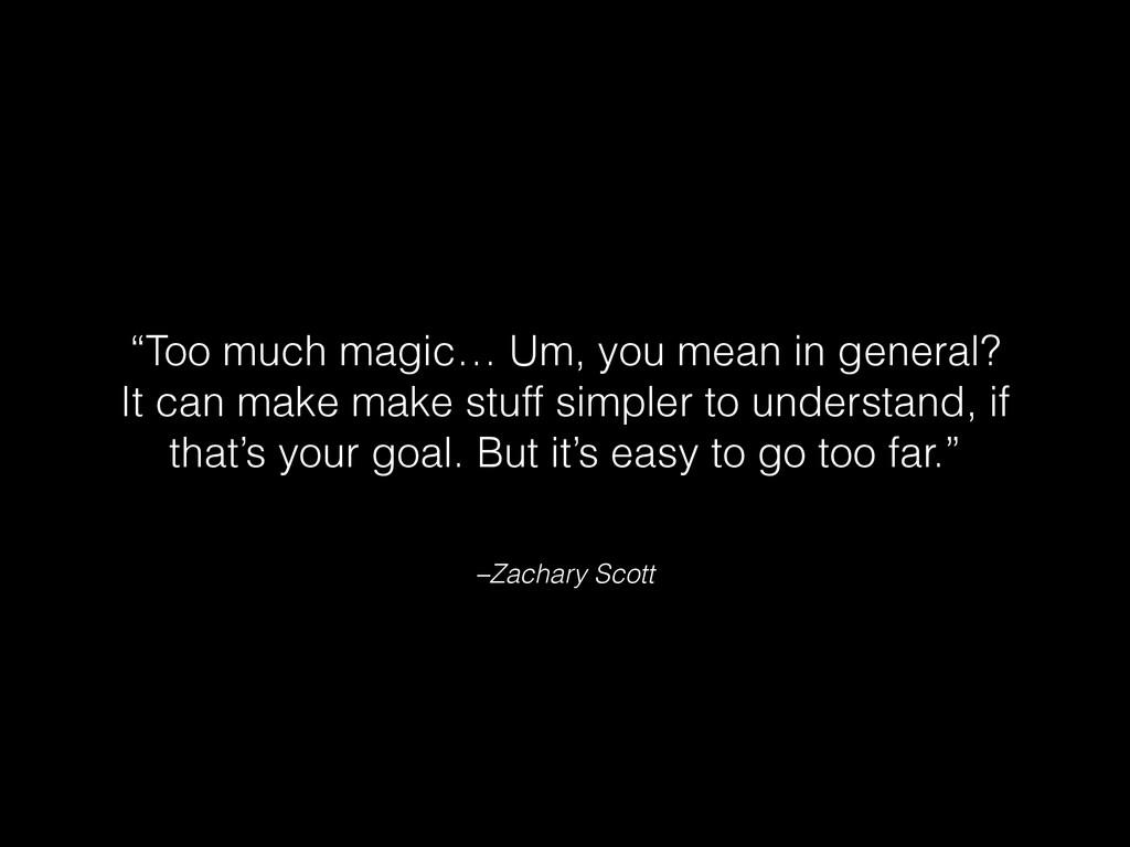 "–Zachary Scott ""Too much magic… Um, you mean in..."