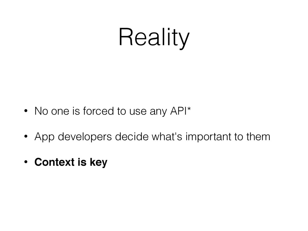 Reality • No one is forced to use any API* • Ap...